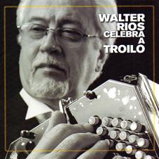 Walter Ríos celebra a Troilo